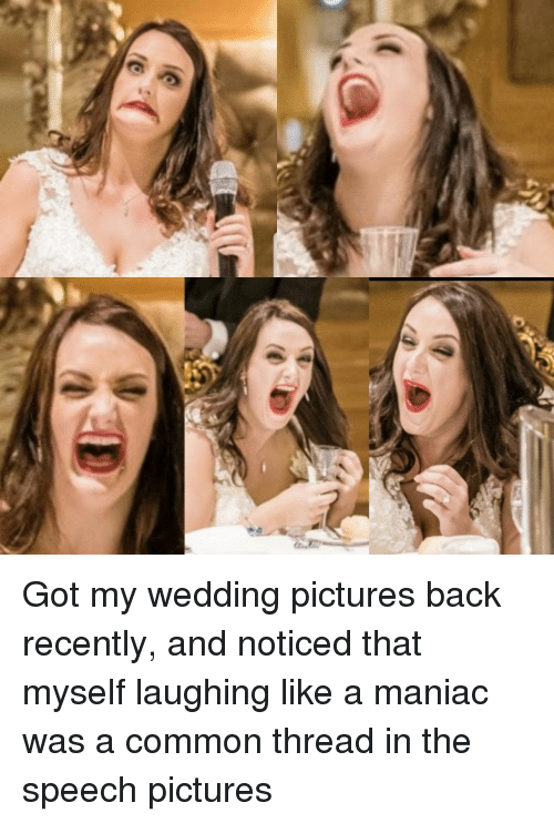 Common, Pictures, and Wedding: Got my wedding pictures back recently, and noticed that myself laughing like a maniac was a common thread in the speech pictures