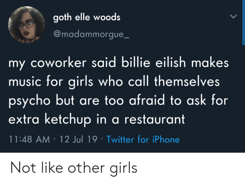 Girls, Iphone, and Music: goth elle woods  @madammorgue_  my coworker said billie eilish makes  music for girls who call themselves  psycho but are too afraid to ask for  extra ketchup in a restaurant  11:48 AM 12 Jul 19 Twitter for iPhone Not like other girls