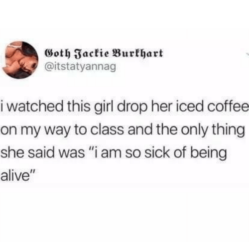 """Alive, Coffee, and Girl: Goth Jackie Burkhart  @itstatyannag  i watched this girl drop her iced coffee  on my way to class and the only thing  she said was """"i am so sick of being  alive"""""""
