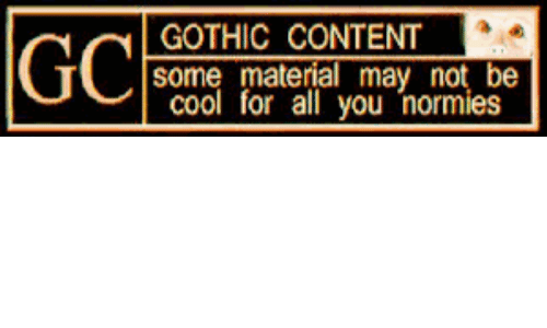 normies: GOTHIC CONTENT  some material may not be  Col for all you normies  GC