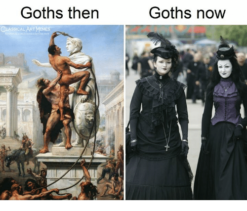 Classical Art, Goths, and Now: Goths then  Goths now  LARTM  aicalartneines