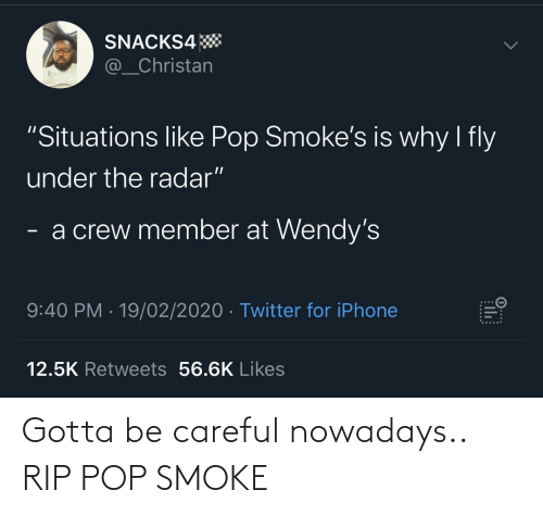 rip: Gotta be careful nowadays.. RIP POP SMOKE
