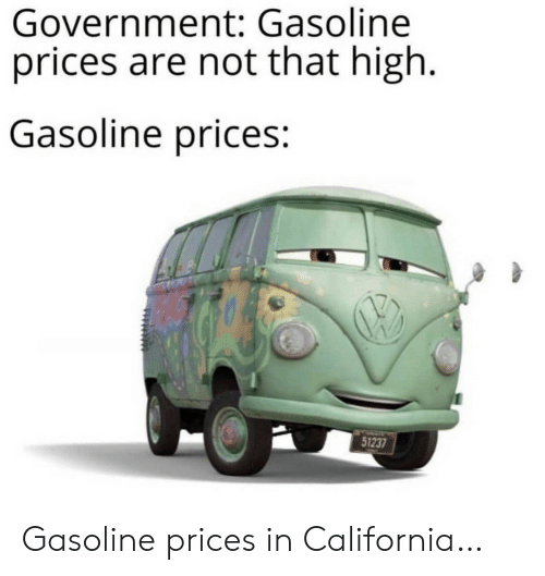 California: Government: Gasoline  prices are not that high  Gasoline prices:  51237 Gasoline prices in California…