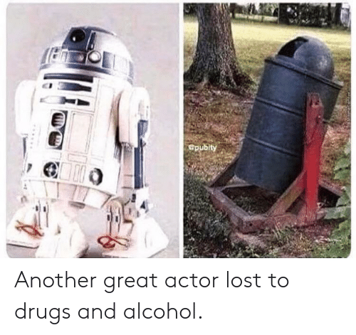 great actor: Gpubity Another great actor lost to drugs and alcohol.