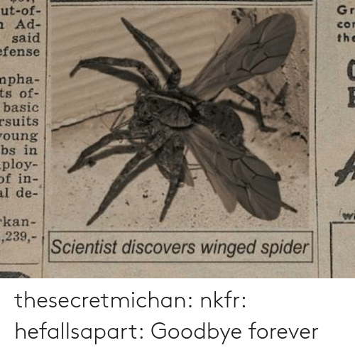 Kan: Gr  ut-of-  a Ad-  said  efense  cor  the  npha-  ts of-  basic  rsuits  roung  bs in  ploy-  of in-  al de-  -kan-  ,239,-  Scientist discovers winged spider thesecretmichan:  nkfr:  hefallsapart:  Goodbye forever