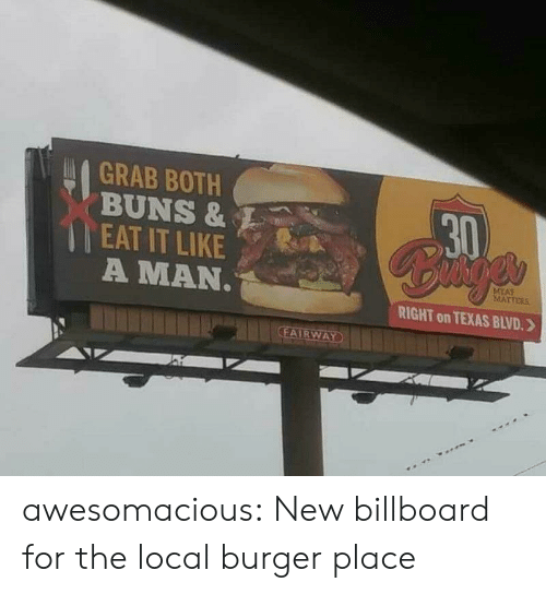 Billboard, Tumblr, and Blog: GRAB BOTH  BUNS &  EAT IT LIKE  A MAN  30  EAT  RIGHT on TEXAS BLVD. 》 awesomacious:  New billboard for the local burger place