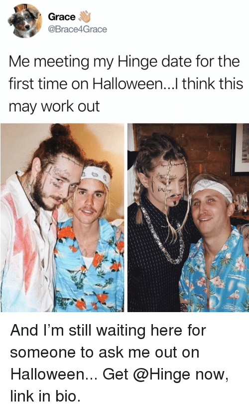 Halloween, Memes, and Work: Grace  Brace4Grace  Me meeting my Hinge date for the  first time on Halloween...1 think this  may work out  TV And I'm still waiting here for someone to ask me out on Halloween... Get @Hinge now, link in bio.