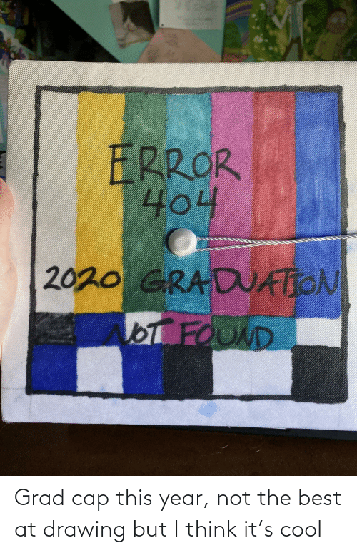 But I: Grad cap this year, not the best at drawing but I think it's cool