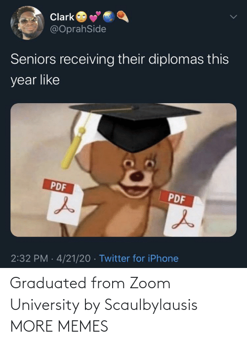 university: Graduated from Zoom University by Scaulbylausis MORE MEMES
