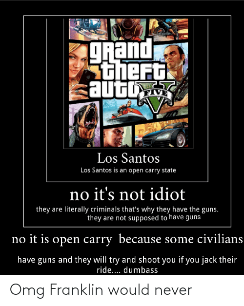 Civilians: gRand  Stheft  auto  VE  Los Santos  Los Santos is an open carry state  no it's not idiot  they are literally criminals that's why they have the guns.  they are not supposed to have guns  no it is open carry because some civilians  have guns and they will try and shoot you if you jack their  ride... dumbass Omg Franklin would never