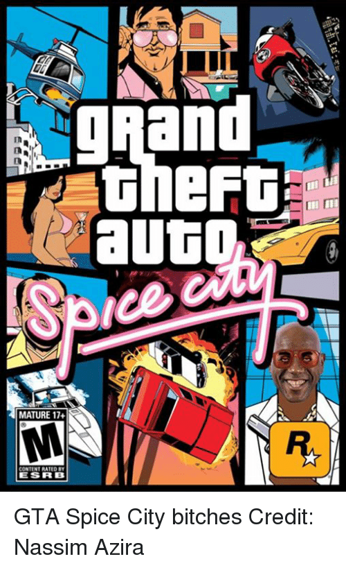 Maturely: grand  TheFt  auto,  MATURE 17+  CONTENT RATED BY  ES IRB GTA Spice City bitches   Credit: Nassim Azira