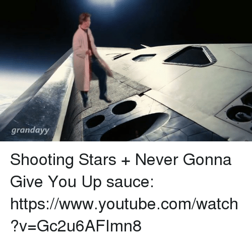 `Www Youtube Com: grandayy Shooting Stars + Never Gonna Give You Up   sauce: https://www.youtube.com/watch?v=Gc2u6AFImn8
