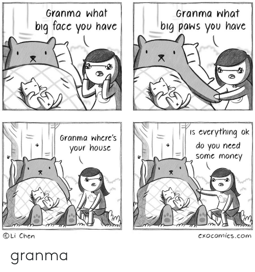 Is Everything Ok: Granma what  big facc you have  Granma what  big paws you have  Granma whcre's  your housc  is everything ok  do you need  some money  OLi Chern  CxOcomics.com granma