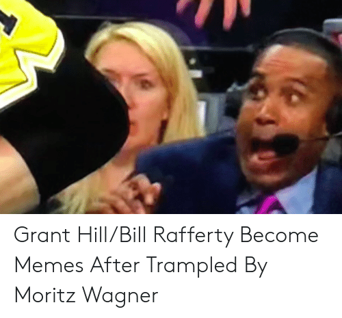 Memes, Grant Hill, and Wagner: Grant Hill/Bill Rafferty Become Memes After Trampled By Moritz Wagner