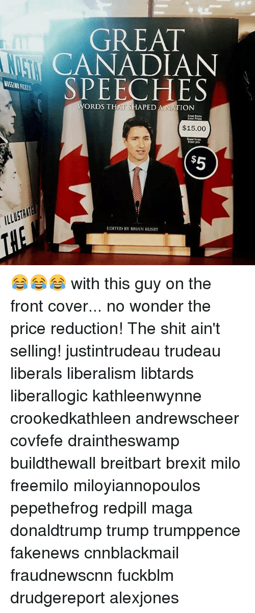 Cnnblackmail: GREAT  ECANADIAN  SPEECHES  ORDS THAT SHAPED A NATION  $15.00  EDITED BY BRIAN BUSBY 😂😂😂 with this guy on the front cover... no wonder the price reduction! The shit ain't selling! justintrudeau trudeau liberals liberalism libtards liberallogic kathleenwynne crookedkathleen andrewscheer covfefe draintheswamp buildthewall breitbart brexit milo freemilo miloyiannopoulos pepethefrog redpill maga donaldtrump trump trumppence fakenews cnnblackmail fraudnewscnn fuckblm drudgereport alexjones