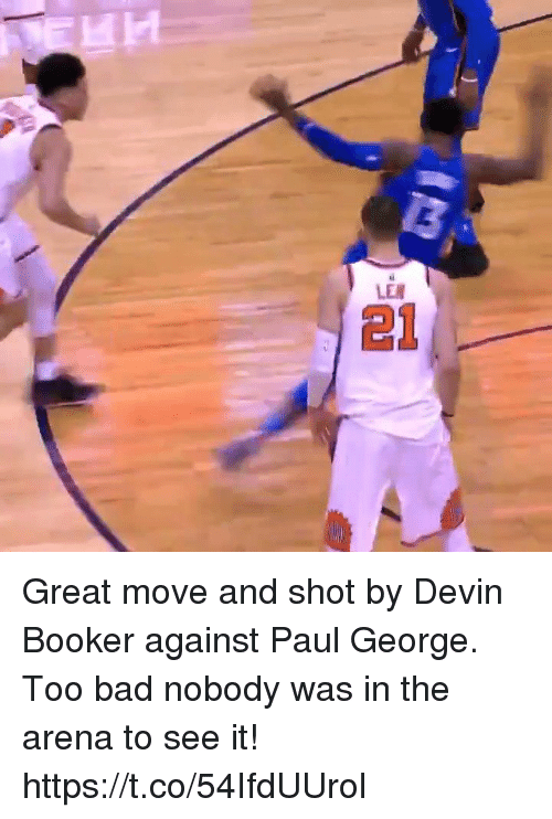 Bad, Memes, and Paul George: Great move and shot by Devin Booker against Paul George. Too bad nobody was in the arena to see it! https://t.co/54IfdUUrol