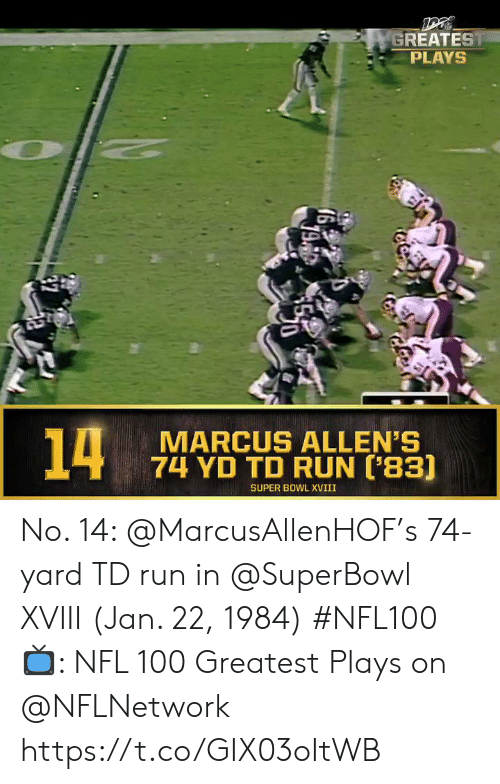 Superbowl: GREATEST  PLAYS  14  MARCUS ALLEN'S  74 YD TD RUN ['83]  SUPER BOWL XVIII No. 14: @MarcusAllenHOF's 74-yard TD run in @SuperBowl XVIII (Jan. 22, 1984) #NFL100  📺: NFL 100 Greatest Plays on @NFLNetwork https://t.co/GIX03oItWB