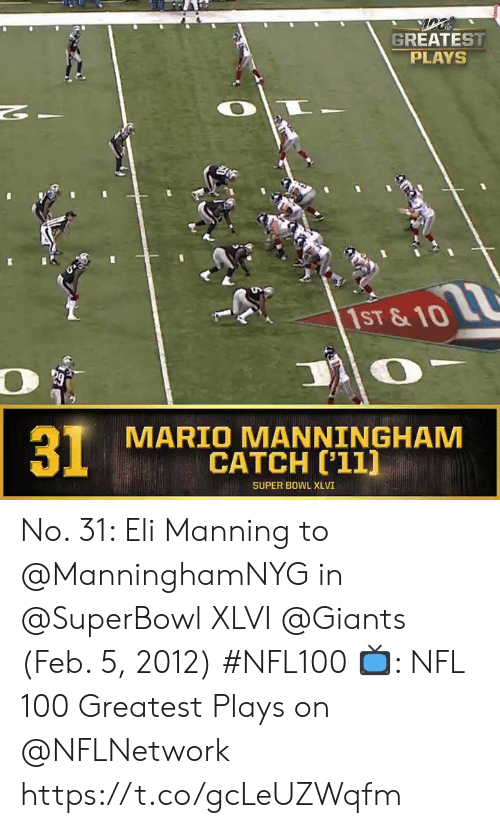Superbowl: GREATEST  PLAYS  2  1ST &10  MARIO MANNINGHAM  CATCH ['11]  31  SUPER BOWL XLVI No. 31: Eli Manning to @ManninghamNYG in @SuperBowl XLVI @Giants (Feb. 5, 2012) #NFL100  📺: NFL 100 Greatest Plays on @NFLNetwork https://t.co/gcLeUZWqfm