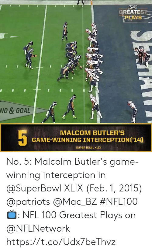 Superbowl: GREATEST  PLAYS  39  ND & GOAL  5  MALCOM BUTLER'S  GAME-WINNING INTERCEPTION('14)  SUPER BOWL XLIX No. 5: Malcolm Butler's game-winning interception in @SuperBowl XLIX (Feb. 1, 2015) @patriots @Mac_BZ #NFL100  📺: NFL 100 Greatest Plays on @NFLNetwork https://t.co/Udx7beThvz