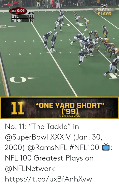 "Superbowl: GREATEST  PLAYS  abc 0:06  4th  23  16  STL  TENN  11  ONE YARD SHORT""  ('99)  55  SUPER BOWL XXXIV No. 11: ""The Tackle"" in @SuperBowl XXXIV (Jan. 30, 2000) @RamsNFL #NFL100  📺: NFL 100 Greatest Plays on @NFLNetwork https://t.co/uxBfAnhXvw"