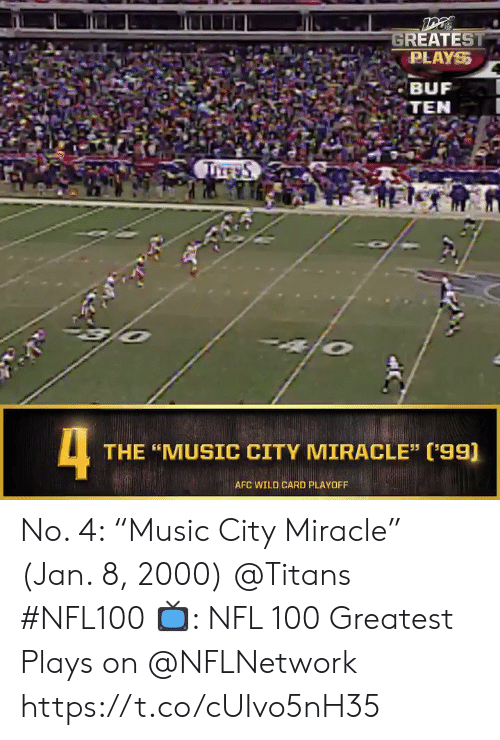 "Memes, Music, and Nfl: GREATEST  PLAYS  BUF  TEN  TITE S  4  THE ""MUSIC CITY MIRACLE"" ('99)  AFC WILD CARD PLAYOFF No. 4: ""Music City Miracle"" (Jan. 8, 2000) @Titans #NFL100  📺: NFL 100 Greatest Plays on @NFLNetwork https://t.co/cUIvo5nH35"