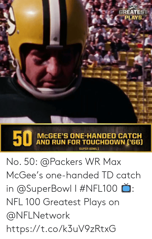Memes, Nfl, and Run: GREATEST  PLAYS  MCGEE'S ONE-HANDED CATCH  AND RUN FOR TOUCHDOWN (66)  SUPER BOWLI  50 No. 50: @Packers WR Max McGee's one-handed TD catch in @SuperBowl I #NFL100  ?: NFL 100 Greatest Plays on @NFLNetwork https://t.co/k3uV9zRtxG