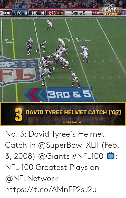 Superbowl: GREATEST  SUPEOPAYS A  FOX NYG 10 NE 14 1:15 4TH  3RD & 5  ON  3RD & 5  DAVID TYREE HELMET CATCH ('07)  SUPER BOWL XLII No. 3: David Tyree's Helmet Catch in @SuperBowl XLII (Feb. 3, 2008) @Giants #NFL100  📺: NFL 100 Greatest Plays on @NFLNetwork https://t.co/AMnFP2sJ2u