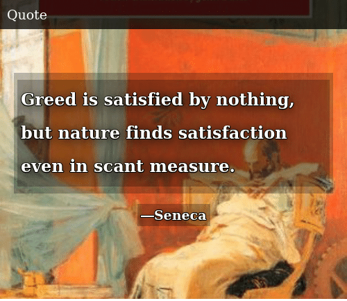 Nature, Greed, and Satisfaction: Greed is satisfied by nothing, but nature finds satisfaction even in scant measure.