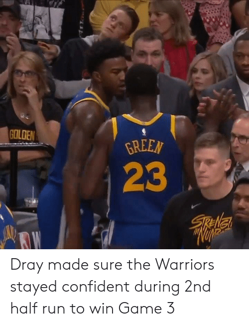 Run, Game, and Warriors: GREEN  GOLDEN  23 Dray made sure the Warriors stayed confident during 2nd half run to win Game 3