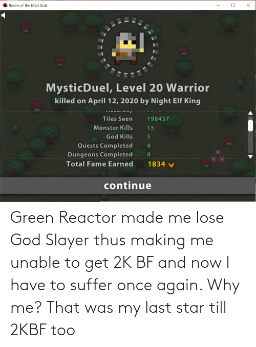 thus: Green Reactor made me lose God Slayer thus making me unable to get 2K BF and now I have to suffer once again. Why me? That was my last star till 2KBF too