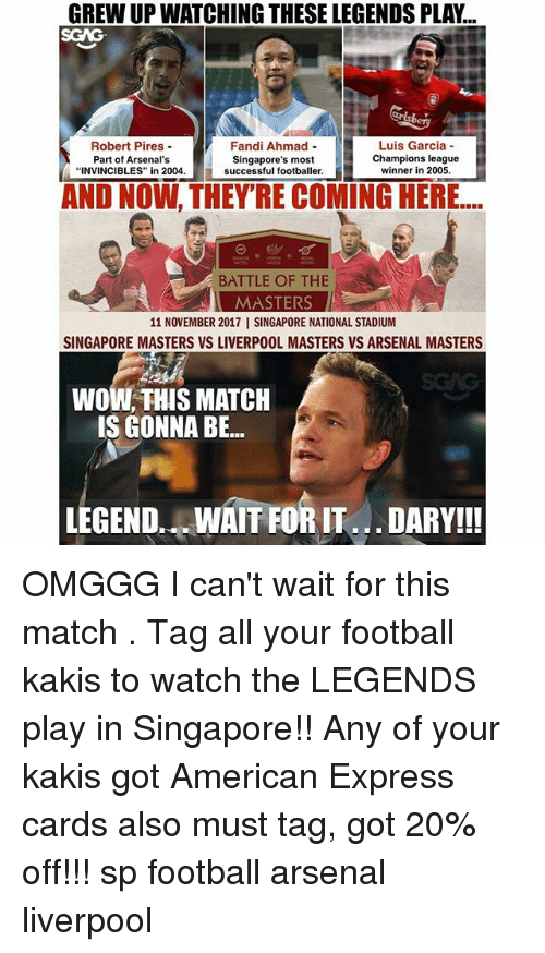 """Arsenal, Football, and Memes: GREW UP WATCHING THESE LEGENDS PLAY...  SGAG  Robert Pires-  Part of Arsenal's  """"INVINCIBLES"""" in 2004.  Fandi Ahmad -  Singapore's most  Luis Garcia  Champions league  successful footballer.winner in 20  AND NOW, THEY'RE COMING HERE...  BATTLE OF THE  MASTERS  11 NOVEMBER 2017 I SINGAPORE NATIONAL STADIUM  SINGAPORE MASTERS VS LIVERPOOL MASTERS VS ARSENAL MASTERS  WOW, THIS MATCH  IS GONNA BE...  LEGEND. WAIT FORIT DARY!! OMGGG I can't wait for this match <link in bio>. Tag all your football kakis to watch the LEGENDS play in Singapore!! Any of your kakis got American Express cards also must tag, got 20% off!!! sp football arsenal liverpool"""