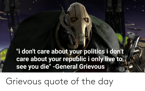 Quote Of The Day: Grievous quote of the day