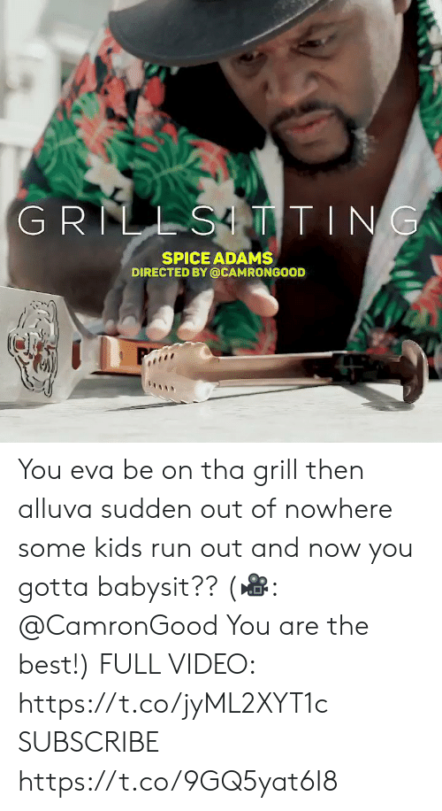 Memes, Run, and Best: GRILLSTTING  SPICE ADAMS  DIRECTED BY @CAMRONGOOD You eva be on tha grill then alluva sudden out of nowhere some kids run out and now you gotta babysit??  (🎥: @CamronGood You are the best!)  FULL VIDEO: https://t.co/jyML2XYT1c  SUBSCRIBE https://t.co/9GQ5yat6I8