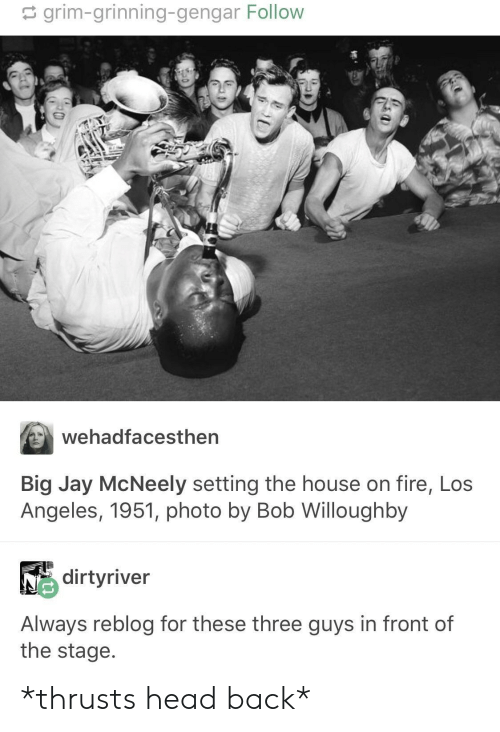 Fire, Head, and Jay: grim-grinning-gengar Follow  Wehadfacesthen  Big Jay McNeely setting the house on fire, Los  Angeles, 1951, photo by Bob Willoughby  dirtyriver  Always reblog for these three guys in front of  the stage *thrusts head back*