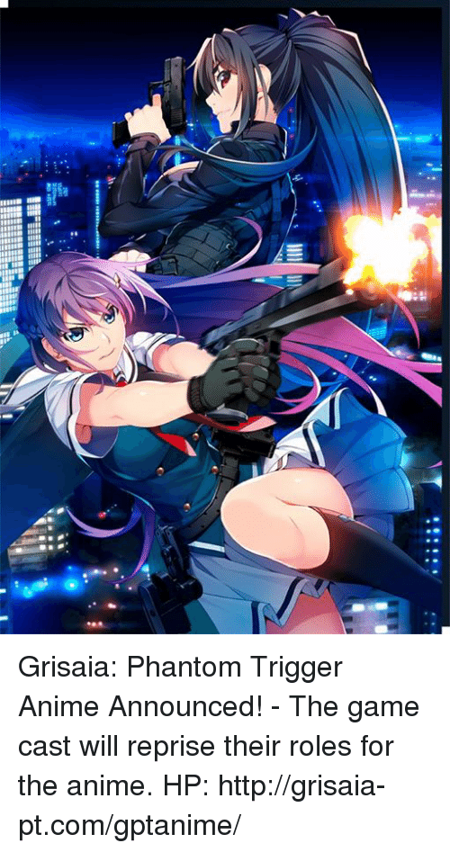Triggere: Grisaia: Phantom Trigger Anime Announced! - The game cast will reprise their roles for the anime.  HP: http://grisaia-pt.com/gptanime/