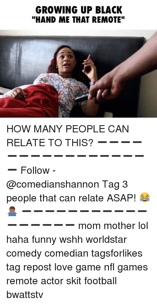 """love game: GROWING UP BLACK  """"HAND ME THAT REMOTE"""" HOW MANY PEOPLE CAN RELATE TO THIS? ➖➖➖➖➖➖➖➖➖➖➖➖➖➖➖➖➖ Follow - @comedianshannon Tag 3 people that can relate ASAP! 😂🤷🏾♂️ ➖➖➖➖➖➖➖➖➖➖➖➖➖➖➖➖➖ mom mother lol haha funny wshh worldstar comedy comedian tagsforlikes tag repost love game nfl games remote actor skit football bwattstv"""