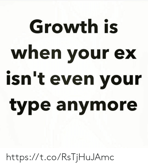 Memes, 🤖, and  Anymore: Growth is  when your ex  isn't even your  type anymore https://t.co/RsTjHuJAmc