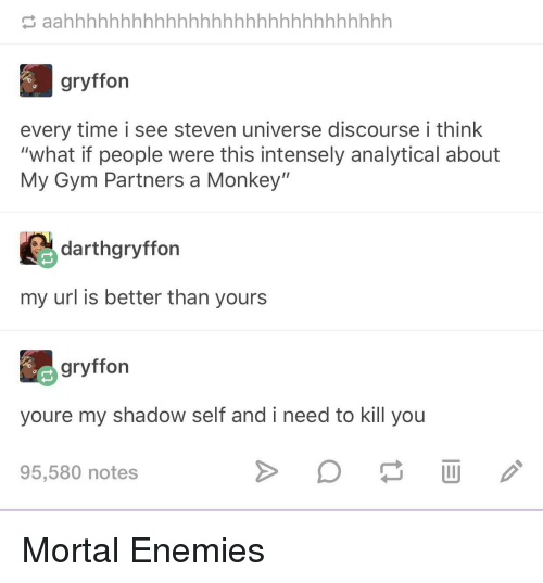 """Steven Universe: gryffon  every time i see steven universe discourse i think  """"what if people were this intensely analytical about  My Gym Partners a Monkey""""  darthgryffon  my url is better than yours  gryffon  youre my shadow self and i need to kill you  95,580 notes Mortal Enemies"""