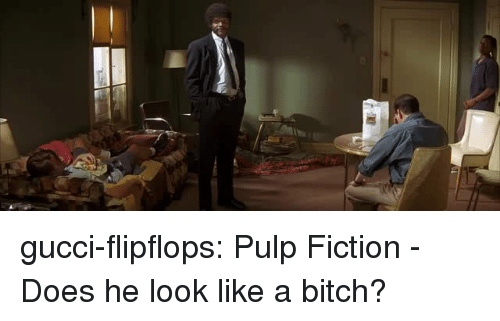 Pulp Fiction: gucci-flipflops:  Pulp Fiction - Does he look like a bitch?