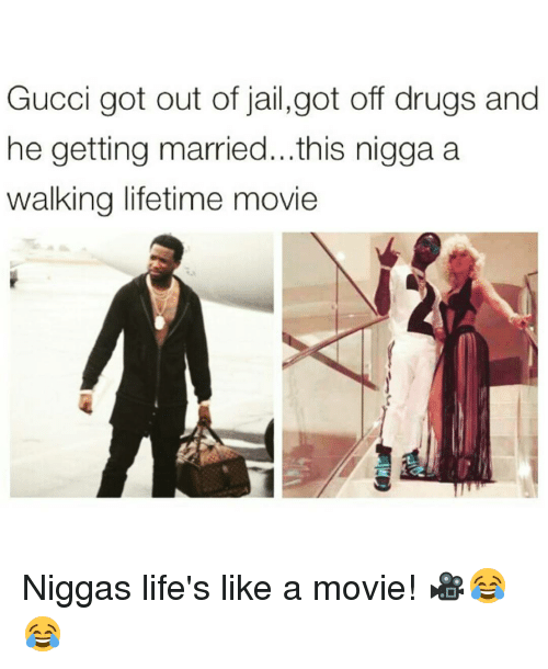 lifetime movies: Gucci got out of jail,got off drugs and  he getting married...this nigga a  walking lifetime movie Niggas life's like a movie! 🎥😂😂