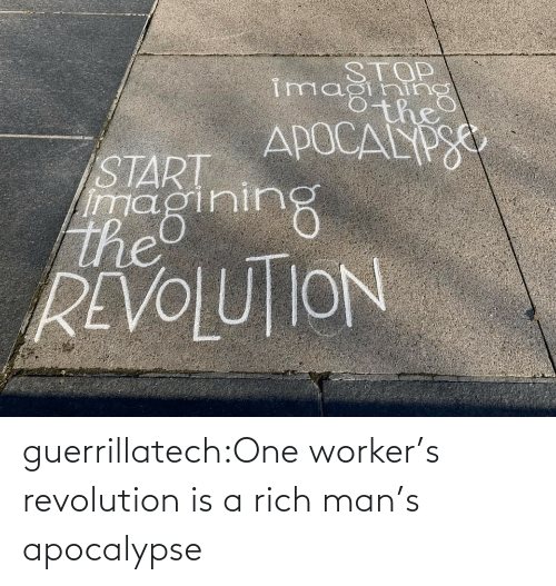 apocalypse: guerrillatech:One worker's revolution is a rich man's apocalypse
