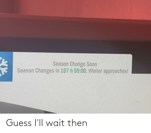 Guess Ill: Guess I'll wait then