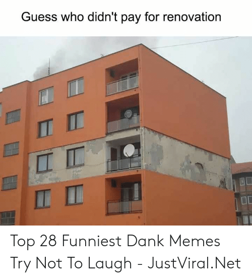 try not to laugh: Guess who didn't pay for renovation  IT Top 28 Funniest Dank Memes Try Not To Laugh - JustViral.Net