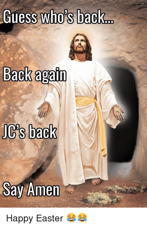 guess whos back: Guess Who's back  Back again  JCs back  Say Amen Happy Easter 😂😂