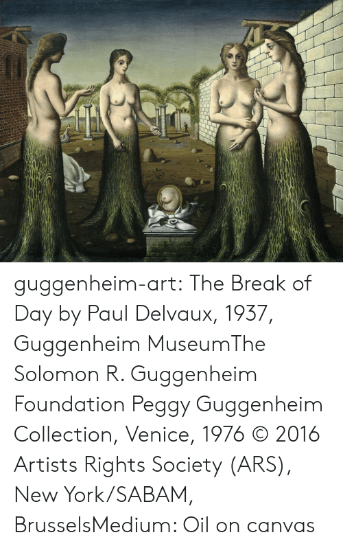 foundation: guggenheim-art:  The Break of Day by Paul Delvaux, 1937, Guggenheim MuseumThe Solomon R. Guggenheim Foundation Peggy Guggenheim Collection, Venice, 1976  © 2016 Artists Rights Society (ARS), New York/SABAM, BrusselsMedium: Oil on canvas