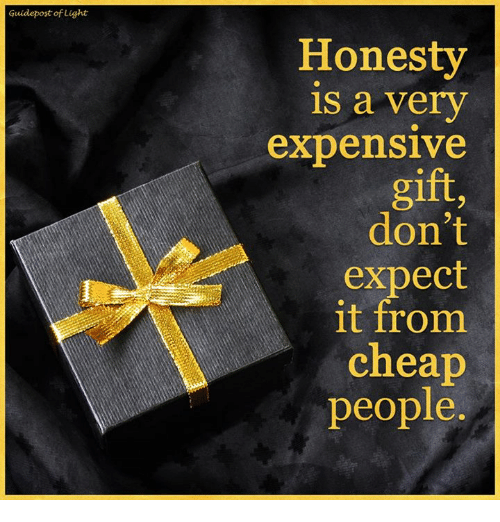 Cheap People: Guidepost of Light  Honesty  is a very  expensive  gift,  don't  expect  it from  cheap  people