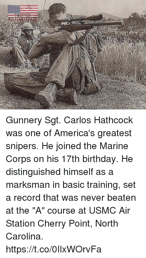 "Basic Training: Gunnery Sgt. Carlos Hathcock was one of America's greatest snipers. He joined the Marine Corps on his 17th birthday. He distinguished himself as a marksman in basic training, set a record that was never beaten at the ""A"" course at USMC Air Station Cherry Point, North Carolina. https://t.co/0IlxWOrvFa"