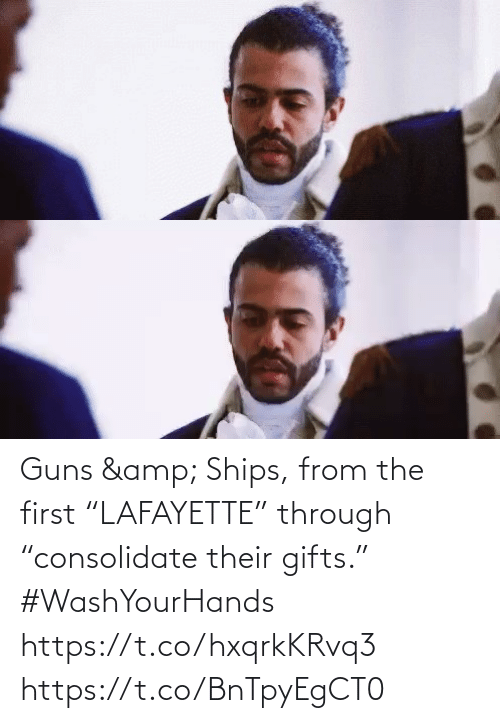 "amp: Guns & Ships, from the first ""LAFAYETTE"" through ""consolidate their gifts."" #WashYourHands https://t.co/hxqrkKRvq3 https://t.co/BnTpyEgCT0"