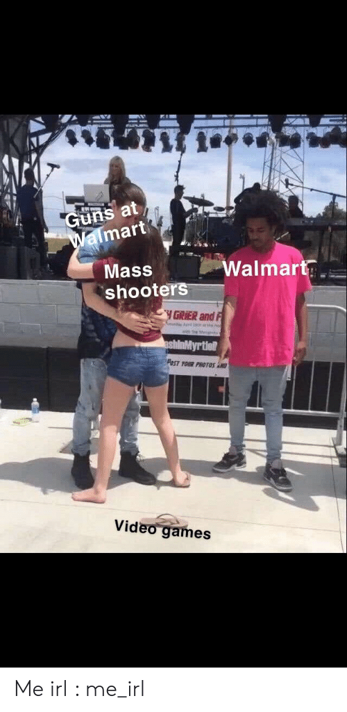 Guns, Shooters, and Video Games: Guns at  Walmart  Walmart  Mass  shooters  GRIER and F  wth S t  ashinMyrtiet  PoST TOUR PROTOS AND  Video games Me irl : me_irl