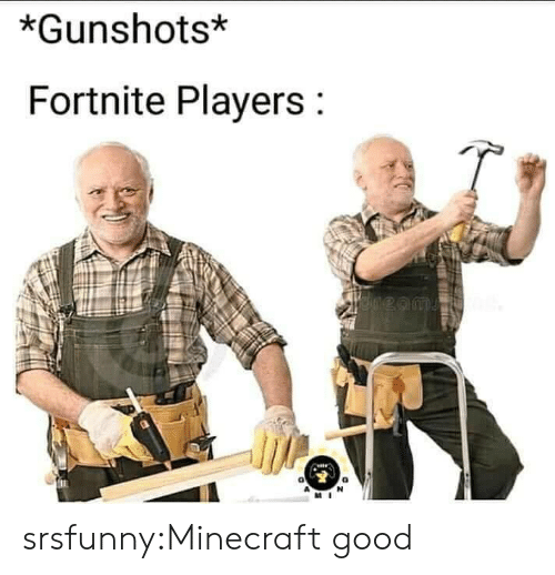 Minecraft, Tumblr, and Blog: *Gunshots*  Fortnite Players: srsfunny:Minecraft good
